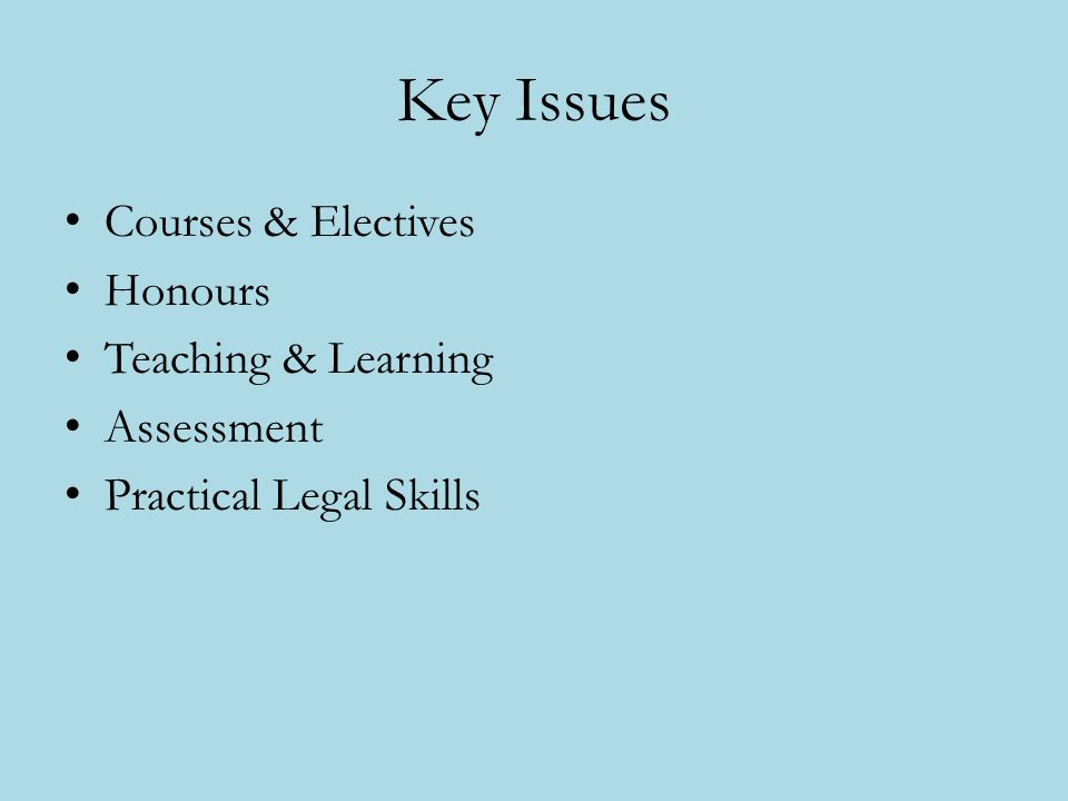 Key Issues Courses & Electives Honours Teaching & Learning Assessment Practical Legal Skills