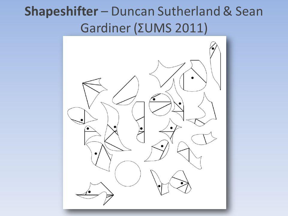 Shapeshifter – Duncan Sutherland & Sean Gardiner (ΣUMS 2011)