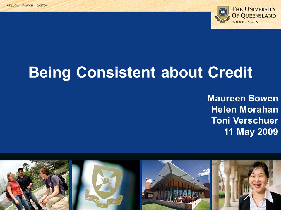 Being Consistent about Credit Maureen Bowen Helen Morahan Toni Verschuer 11 May 2009