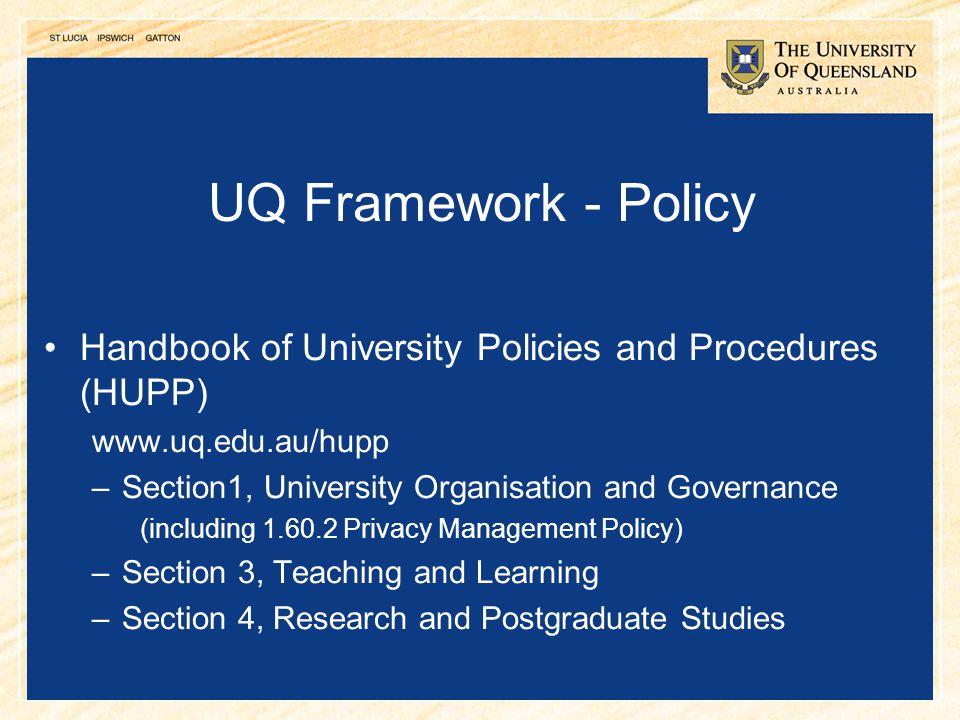 21 UQ Framework - Policy Handbook of University Policies and Procedures (HUPP) www.uq.edu.au/hupp –Section1, University Organisation and Governance (i