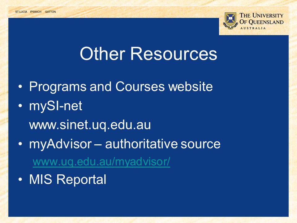 22 Other Resources Programs and Courses website mySI-net www.sinet.uq.edu.au myAdvisor – authoritative source www.uq.edu.au/myadvisor/ MIS Reportal