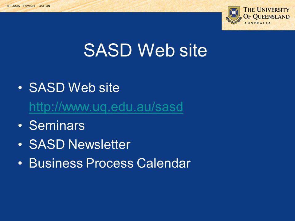 23 SASD Web site http://www.uq.edu.au/sasd Seminars SASD Newsletter Business Process Calendar SASD Web site