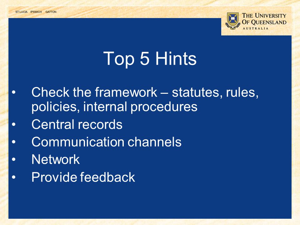 26 Top 5 Hints Check the framework – statutes, rules, policies, internal procedures Central records Communication channels Network Provide feedback