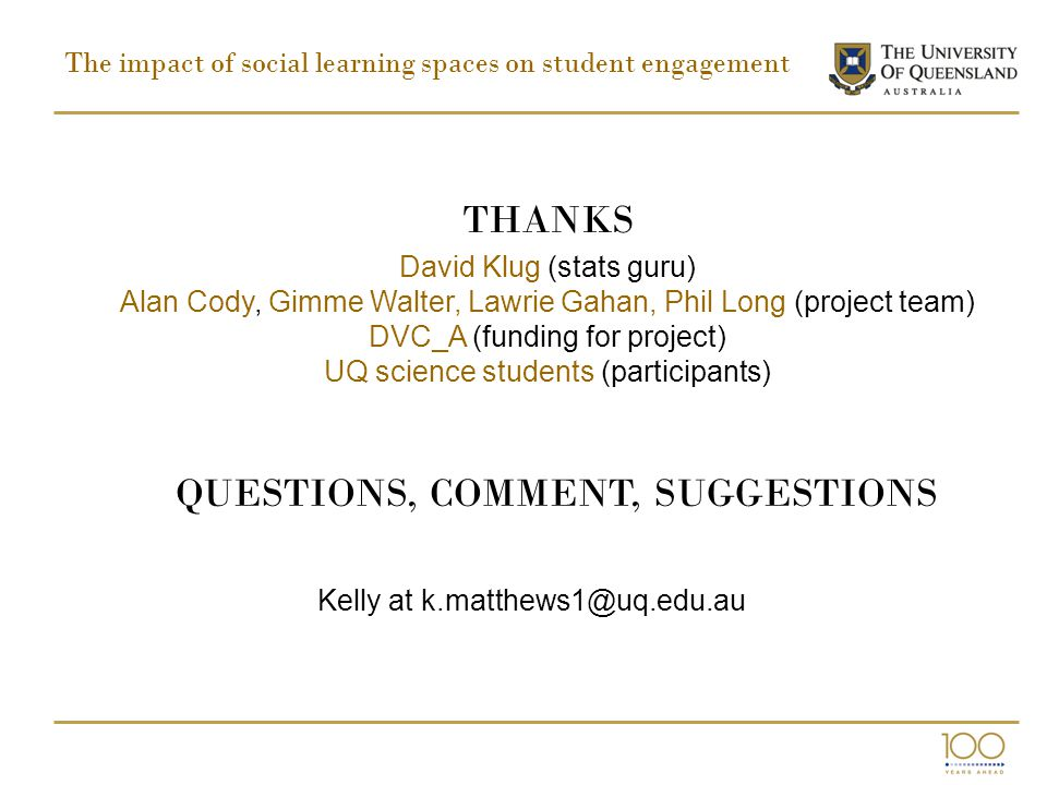 THANKS David Klug (stats guru) Alan Cody, Gimme Walter, Lawrie Gahan, Phil Long (project team) DVC_A (funding for project) UQ science students (participants) QUESTIONS, COMMENT, SUGGESTIONS Kelly at k.matthews1@uq.edu.au