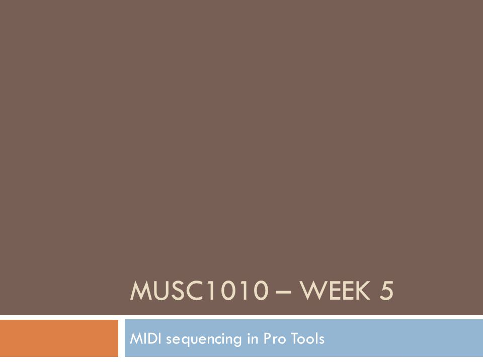 MUSC1010 – WEEK 5 MIDI sequencing in Pro Tools