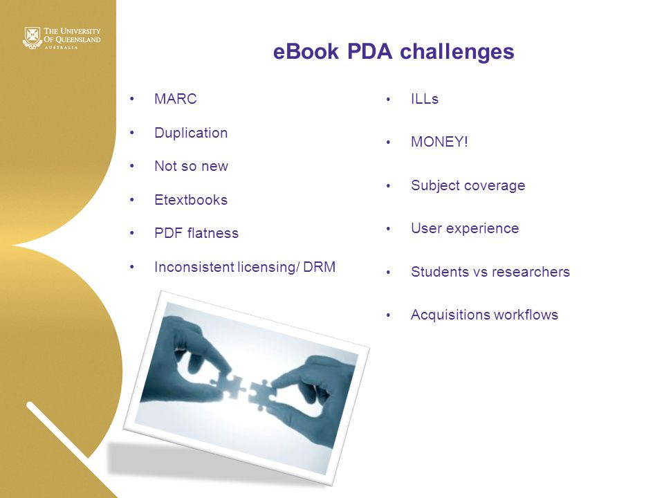 eBook PDA challenges MARC Duplication Not so new Etextbooks PDF flatness Inconsistent licensing/ DRM ILLs MONEY! Subject coverage User experience Stud