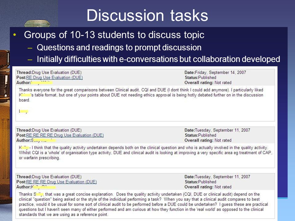 Discussion tasks Groups of 10-13 students to discuss topic –Questions and readings to prompt discussion –Initially difficulties with e-conversations but collaboration developed