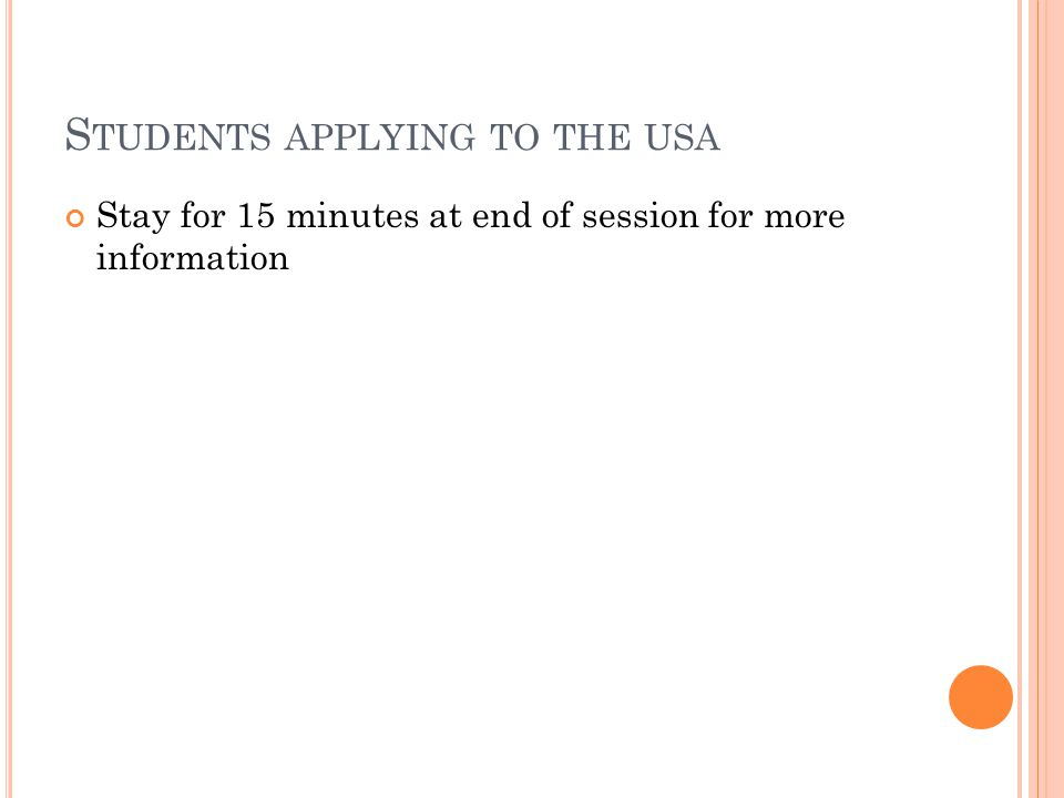 S TUDENTS APPLYING TO THE USA Stay for 15 minutes at end of session for more information