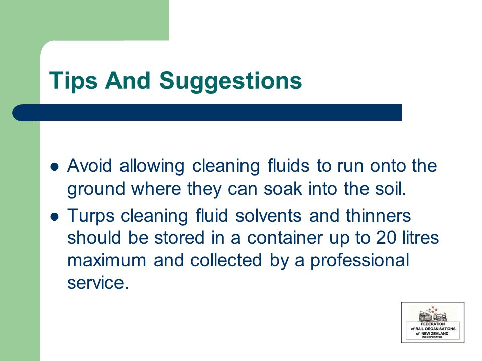 Tips And Suggestions Avoid allowing cleaning fluids to run onto the ground where they can soak into the soil.