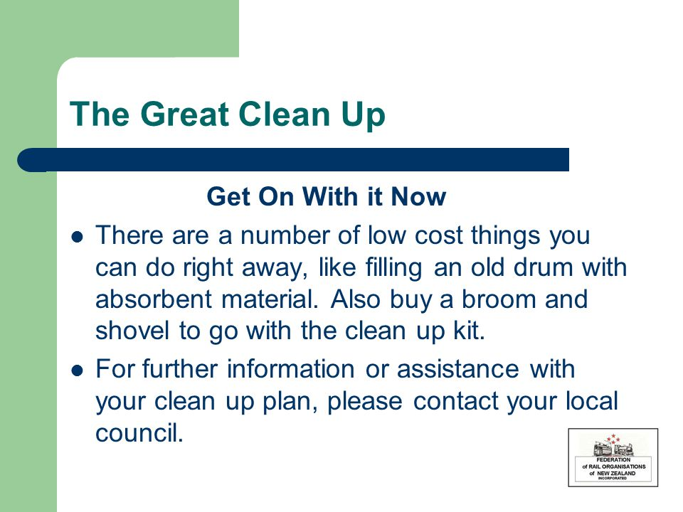 The Great Clean Up Get On With it Now There are a number of low cost things you can do right away, like filling an old drum with absorbent material. A