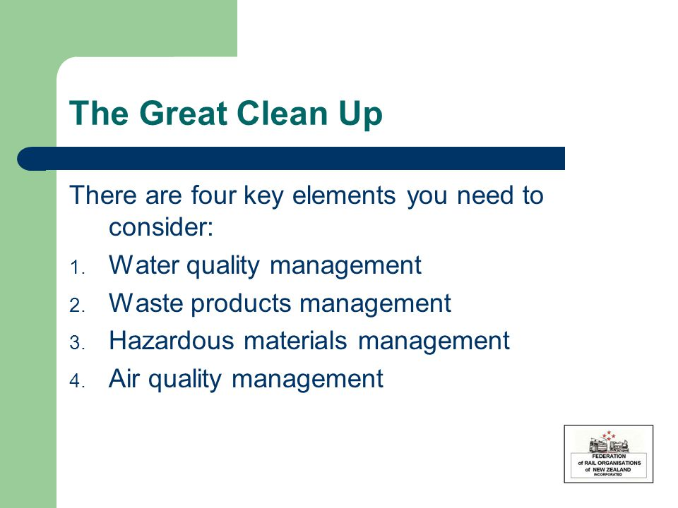 The Great Clean Up There are four key elements you need to consider: 1. Water quality management 2. Waste products management 3. Hazardous materials m