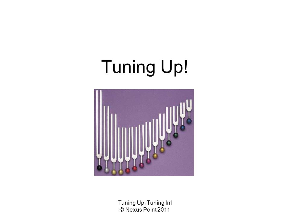 Tuning Up, Tuning In.© Nexus Point 2011 How you give your feedback can make all the difference.