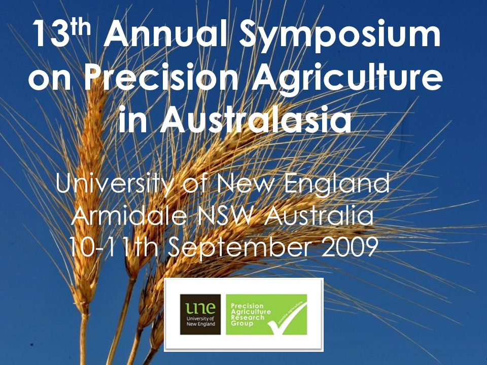 University of New England Armidale NSW Australia 10-11th September 2009 13 th Annual Symposium on Precision Agriculture in Australasia