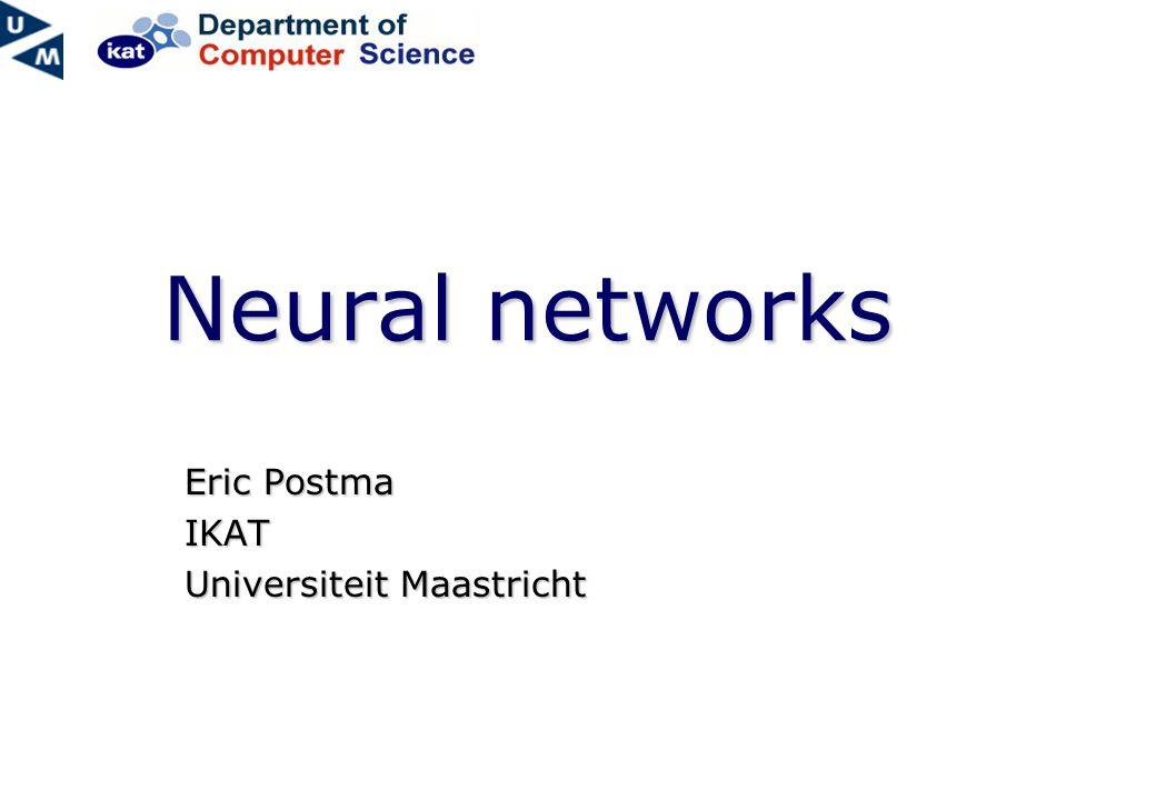 Neural networks Eric Postma IKAT Universiteit Maastricht