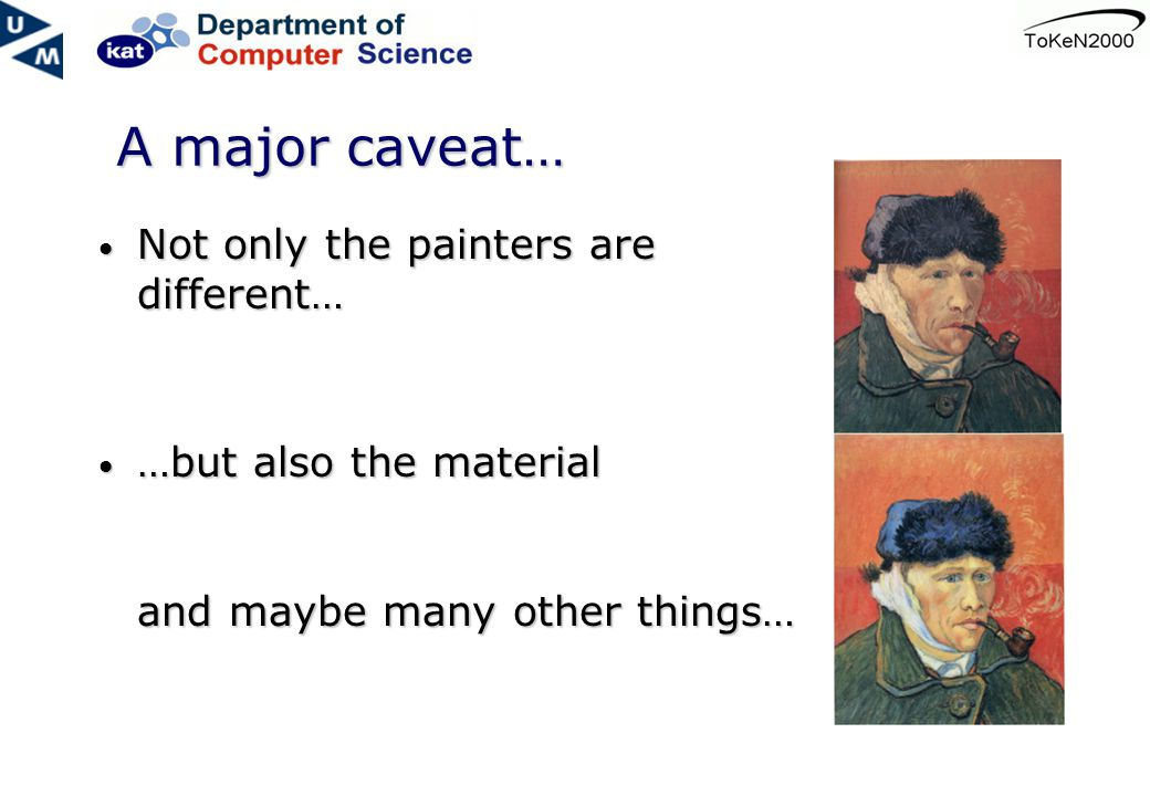 A major caveat… Not only the painters are different… Not only the painters are different… …but also the material and maybe many other things… …but also the material and maybe many other things…