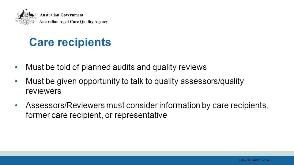 TMP-GEN-0015 v14.0 Must be told of planned audits and quality reviews Must be given opportunity to talk to quality assessors/quality reviewers Assesso