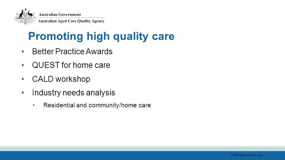 TMP-GEN-0015 v14.0 Better Practice Awards QUEST for home care CALD workshop Industry needs analysis Residential and community/home care Promoting high quality care