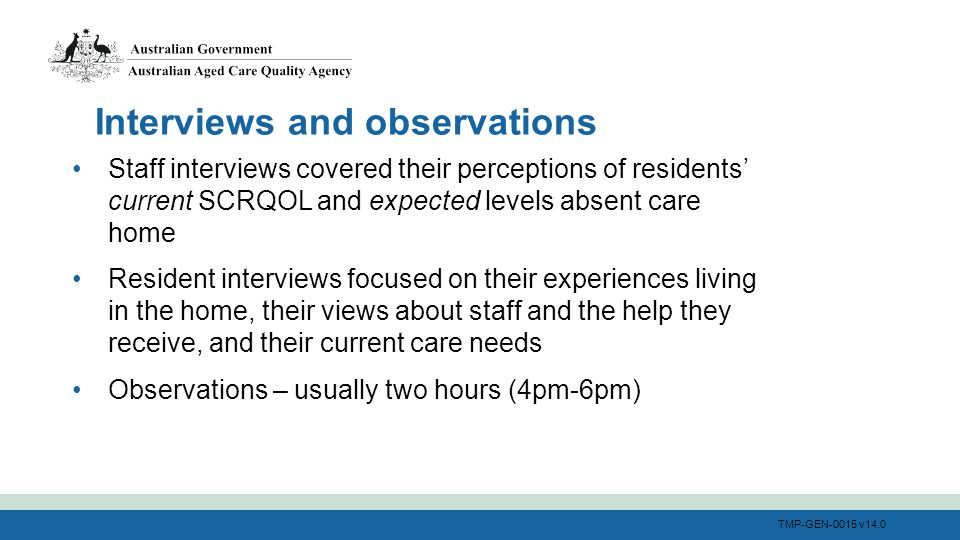 TMP-GEN-0015 v14.0 Staff interviews covered their perceptions of residents' current SCRQOL and expected levels absent care home Resident interviews fo