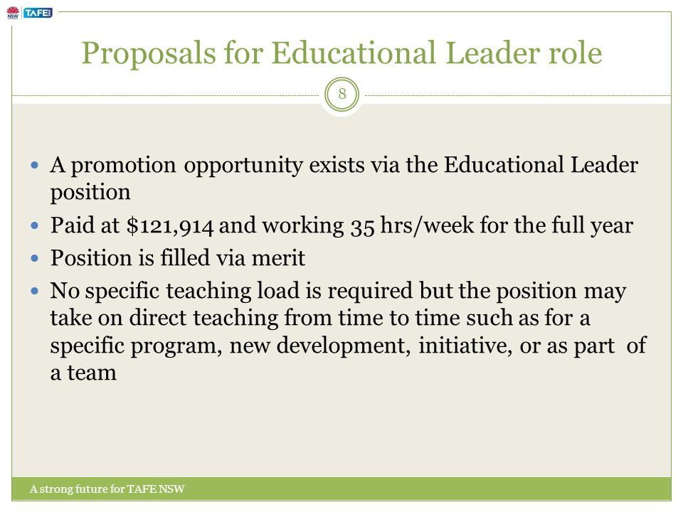 Proposals for Educational Leader role A strong future for TAFE NSW A promotion opportunity exists via the Educational Leader position Paid at $121,914