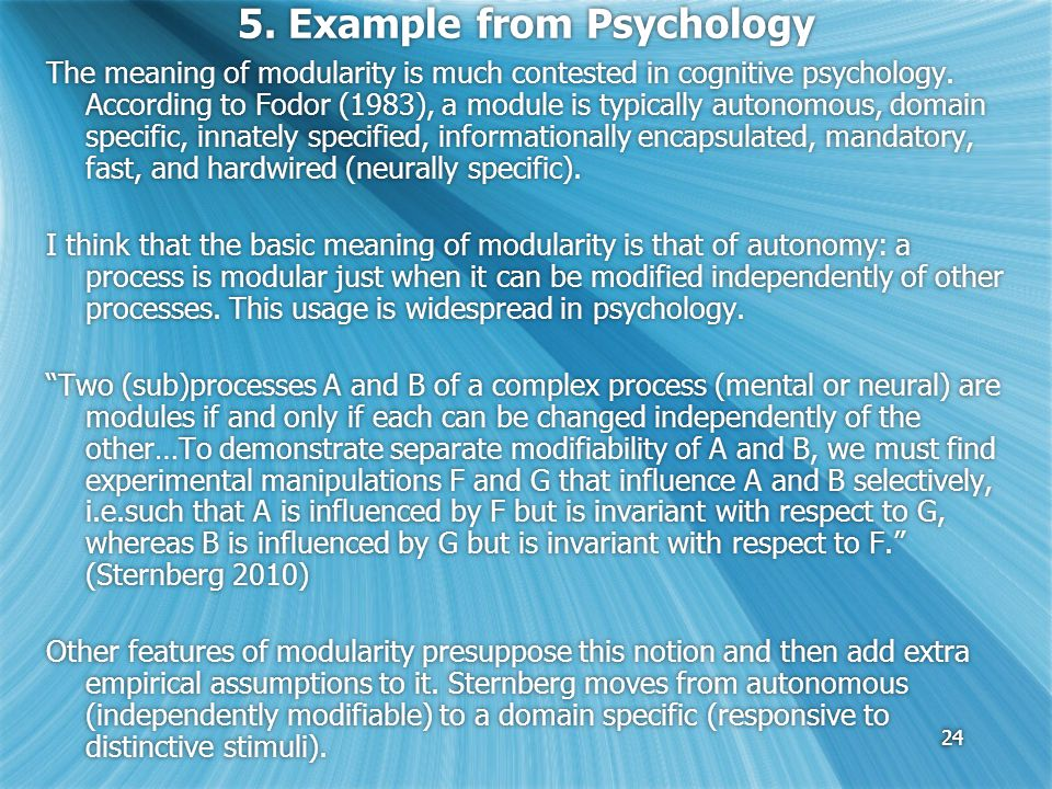 24 5. Example from Psychology The meaning of modularity is much contested in cognitive psychology.