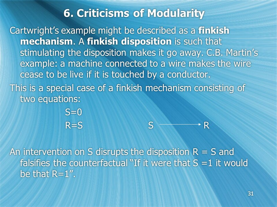31 6. Criticisms of Modularity Cartwright's example might be described as a finkish mechanism.