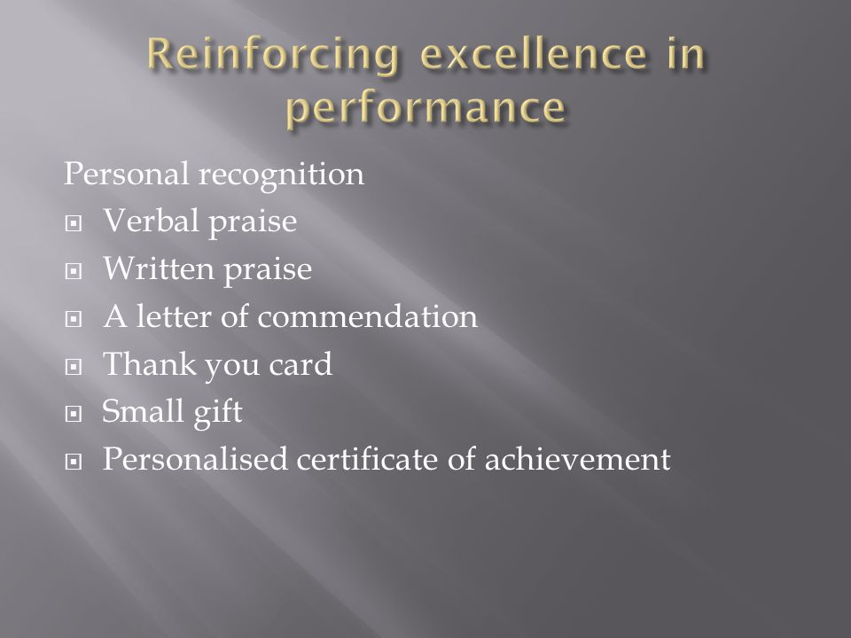 Personal recognition  Verbal praise  Written praise  A letter of commendation  Thank you card  Small gift  Personalised certificate of achievement