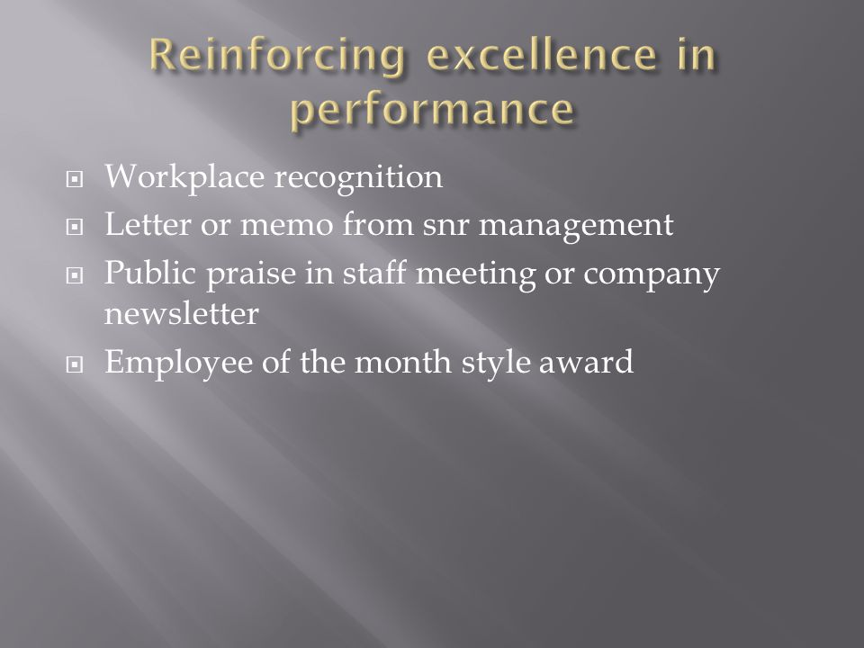  Workplace recognition  Letter or memo from snr management  Public praise in staff meeting or company newsletter  Employee of the month style award