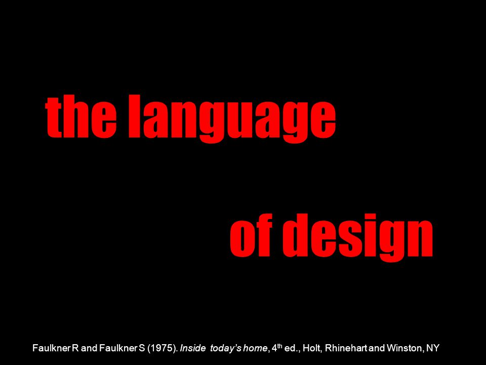 the language of design Faulkner R and Faulkner S (1975). Inside today's home, 4 th ed., Holt, Rhinehart and Winston, NY
