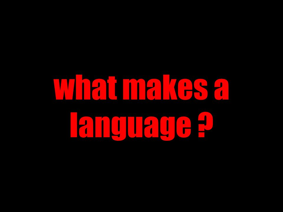 what makes a language ?