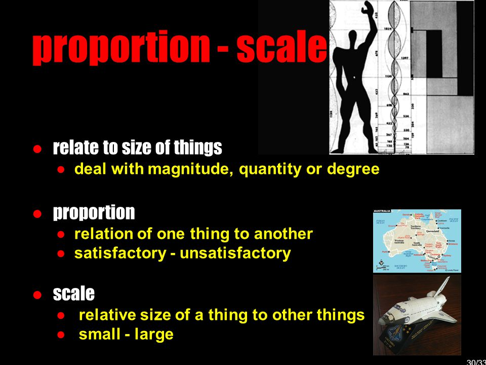 proportion - scale ● relate to size of things ● deal with magnitude, quantity or degree ● proportion ● relation of one thing to another ● satisfactory