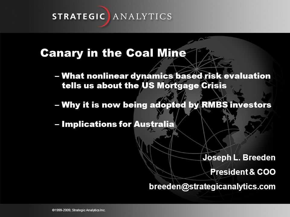 ©1999-2009, Strategic Analytics Inc. Canary in the Coal Mine – What nonlinear dynamics based risk evaluation tells us about the US Mortgage Crisis – W