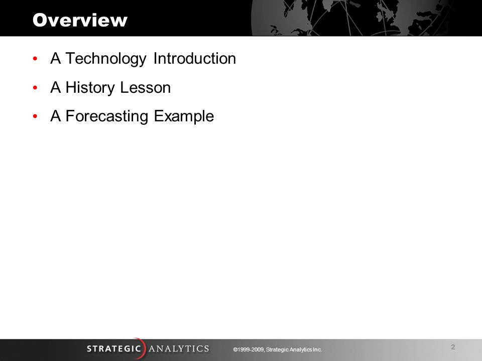 2 ©1999-2009, Strategic Analytics Inc. Overview A Technology Introduction A History Lesson A Forecasting Example