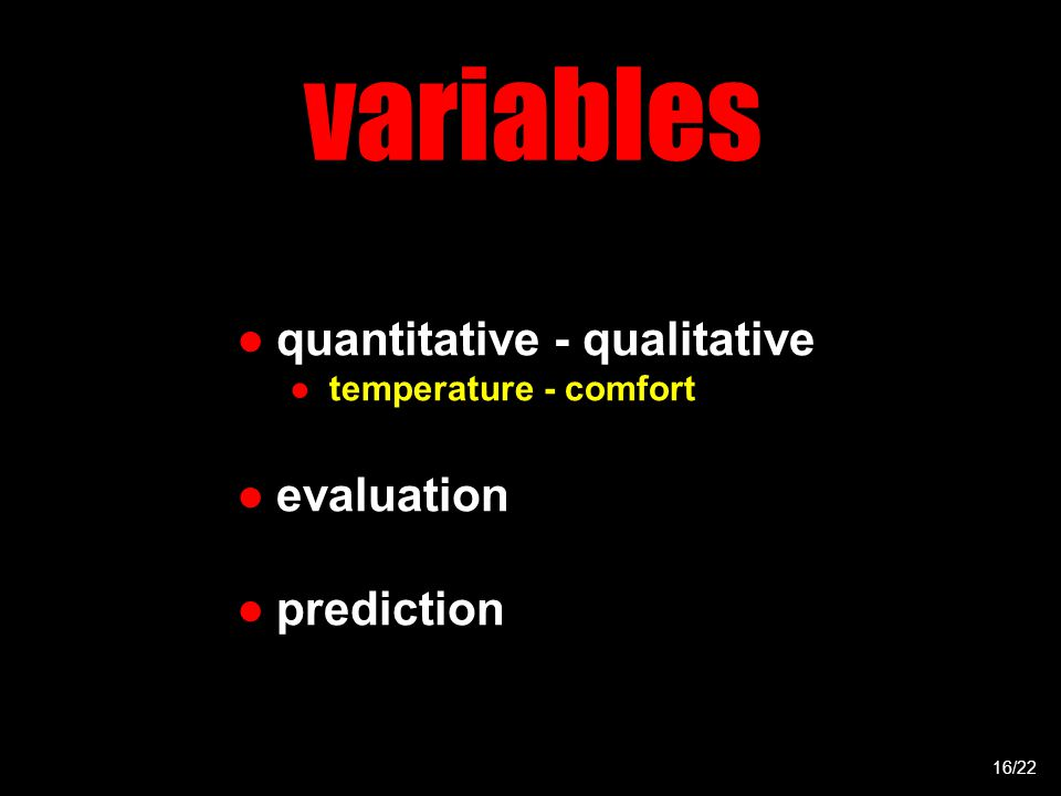 variables 16/22 ●quantitative - qualitative ●temperature - comfort ●evaluation ●prediction