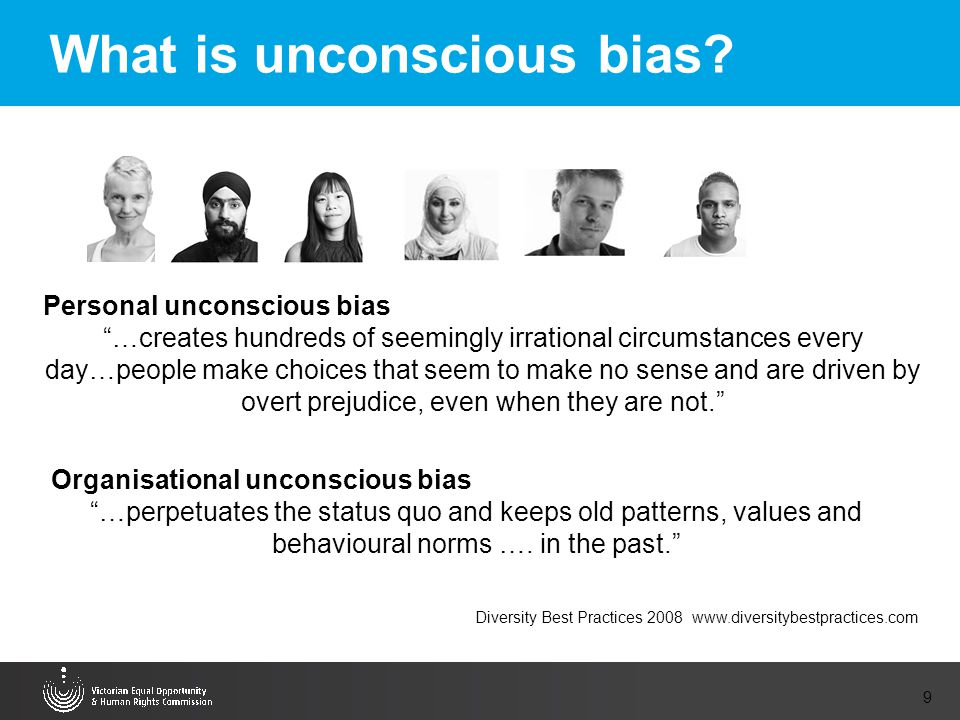 "9 What is unconscious bias? Diversity Best Practices 2008 www.diversitybestpractices.com Personal unconscious bias ""…creates hundreds of seemingly irr"