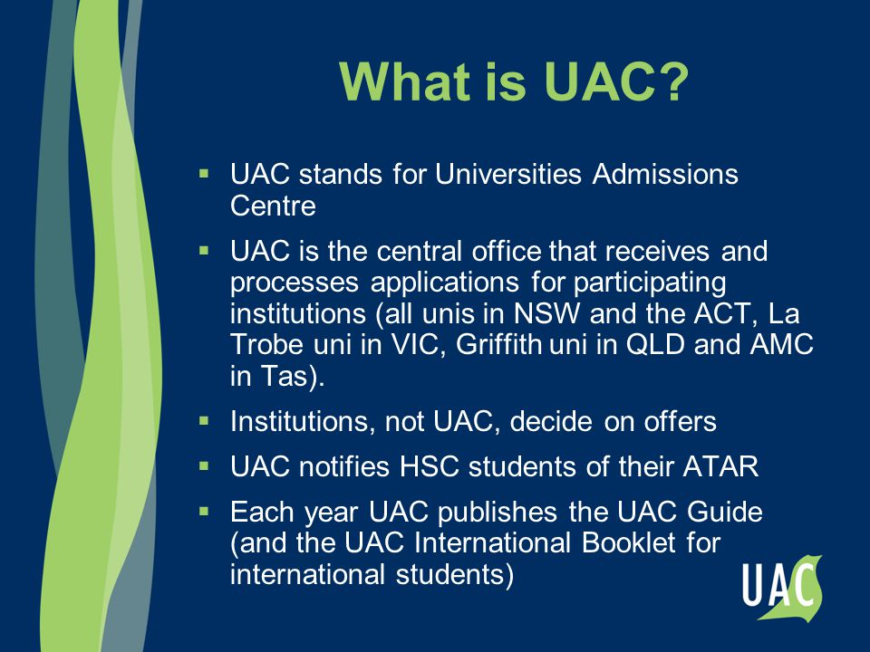 What is UAC?  UAC stands for Universities Admissions Centre  UAC is the central office that receives and processes applications for participating in