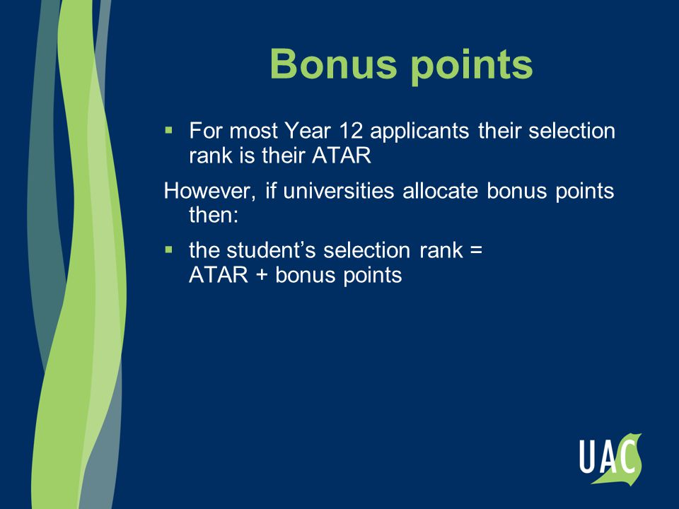 Bonus points  For most Year 12 applicants their selection rank is their ATAR However, if universities allocate bonus points then:  the student's sel