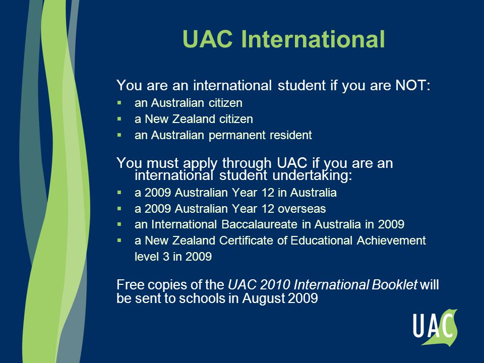 UAC International You are an international student if you are NOT:  an Australian citizen  a New Zealand citizen  an Australian permanent resident