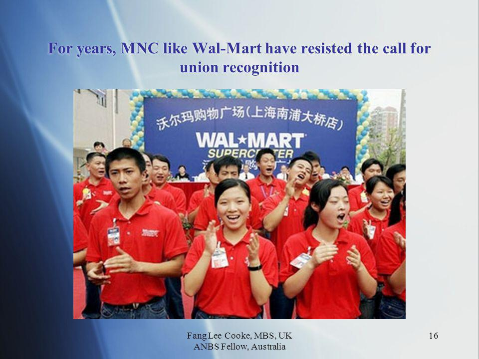 Fang Lee Cooke, MBS, UK ANBS Fellow, Australia 16 For years, MNC like Wal-Mart have resisted the call for union recognition