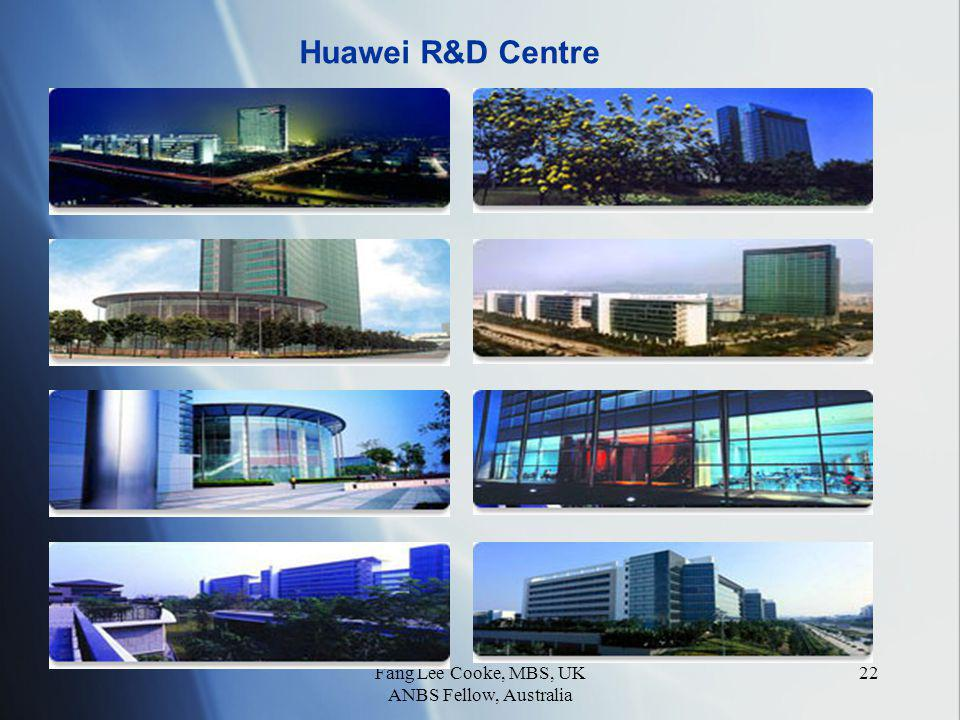 Fang Lee Cooke, MBS, UK ANBS Fellow, Australia 22 Huawei R&D Centre