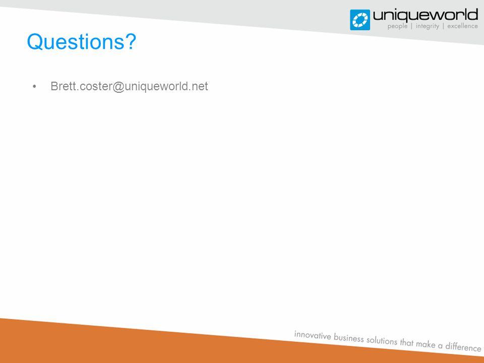 Questions? Brett.coster@uniqueworld.net