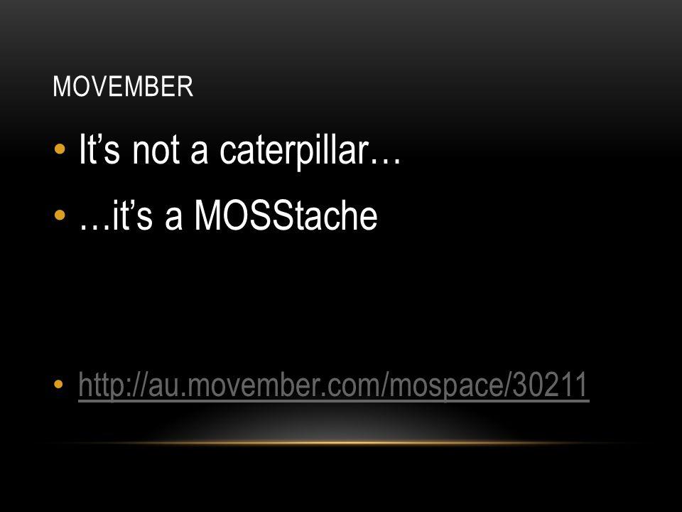 MOVEMBER It's not a caterpillar… …it's a MOSStache http://au.movember.com/mospace/30211