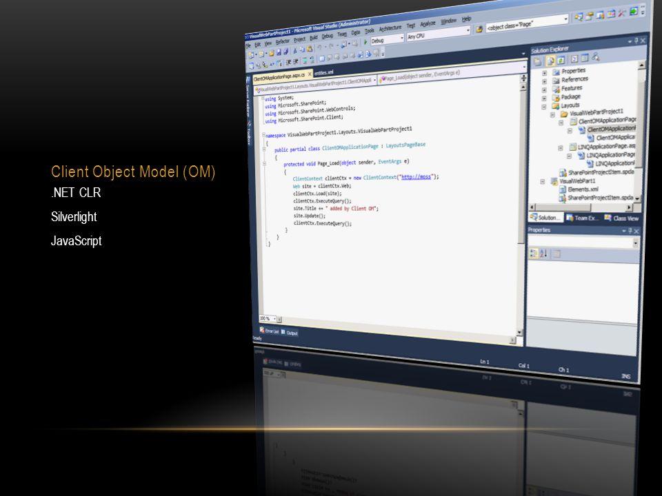 Client Object Model (OM).NET CLR Silverlight JavaScript