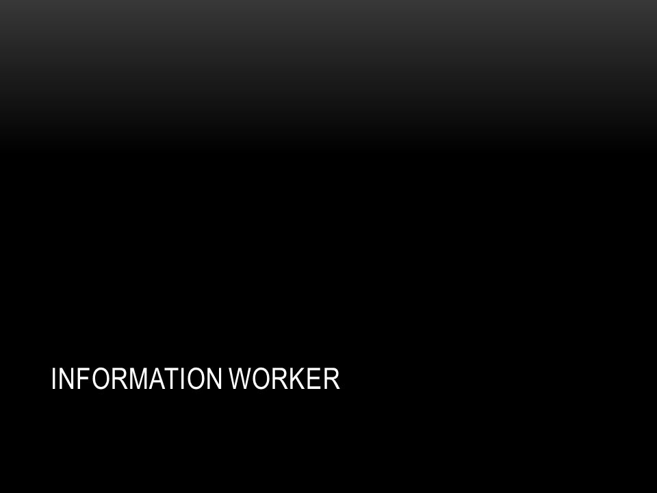 INFORMATION WORKER