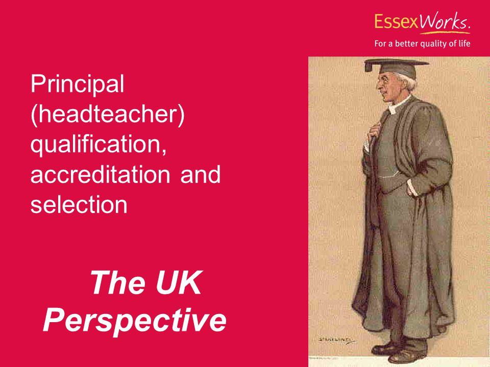 Principal (headteacher) qualification, accreditation and selection The UK Perspective