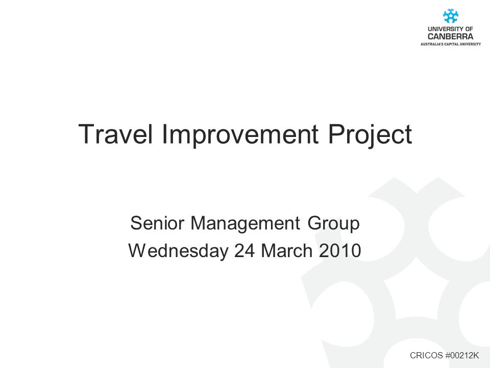 CRICOS #00212K Travel Improvement Project Senior Management Group Wednesday 24 March 2010