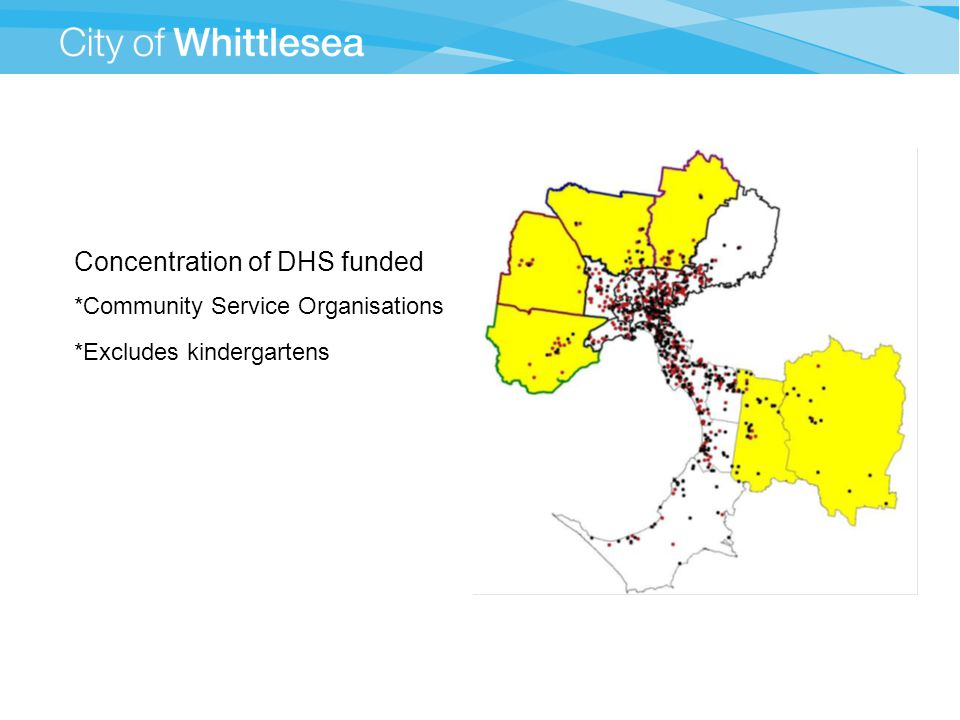 Concentration of DHS funded *Community Service Organisations *Excludes kindergartens