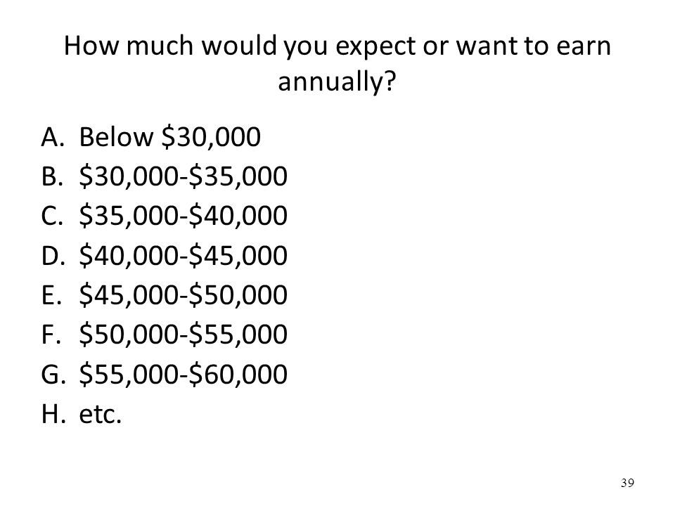 How much would you expect or want to earn annually.