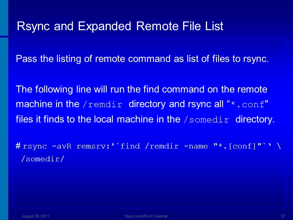 Rsync and Expanded Remote File List Pass the listing of remote command as list of files to rsync.