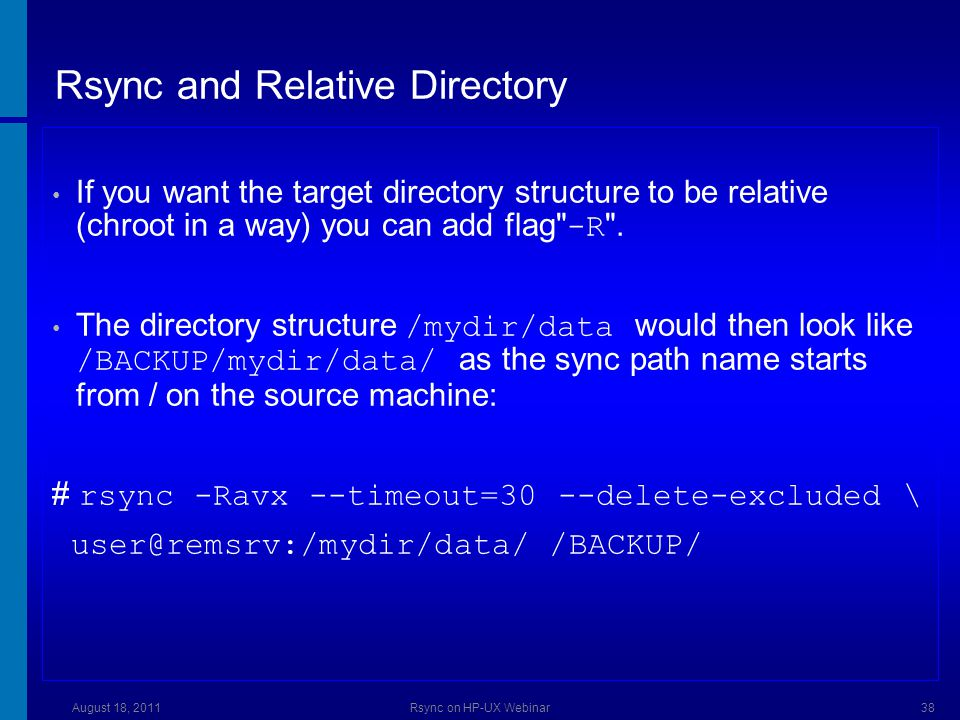 Rsync and Relative Directory If you want the target directory structure to be relative (chroot in a way) you can add flag -R .