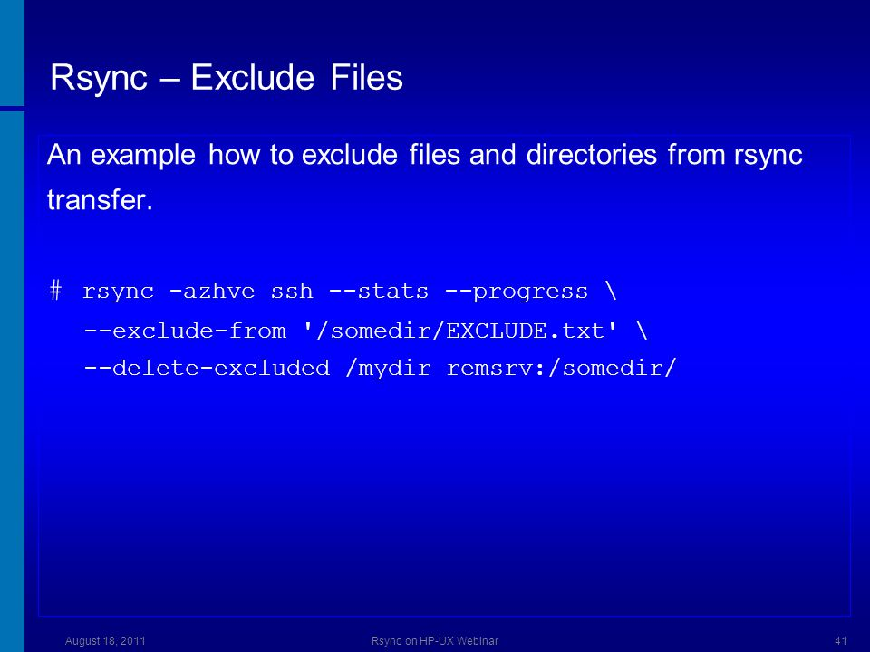 Rsync – Exclude Files An example how to exclude files and directories from rsync transfer.